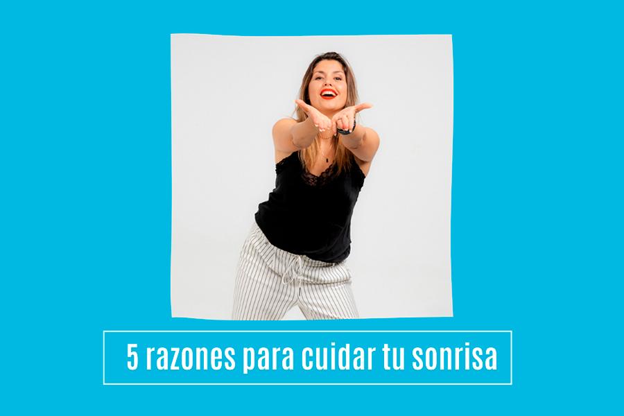 5-razones-para-cuidar-tu-sonrisa-def